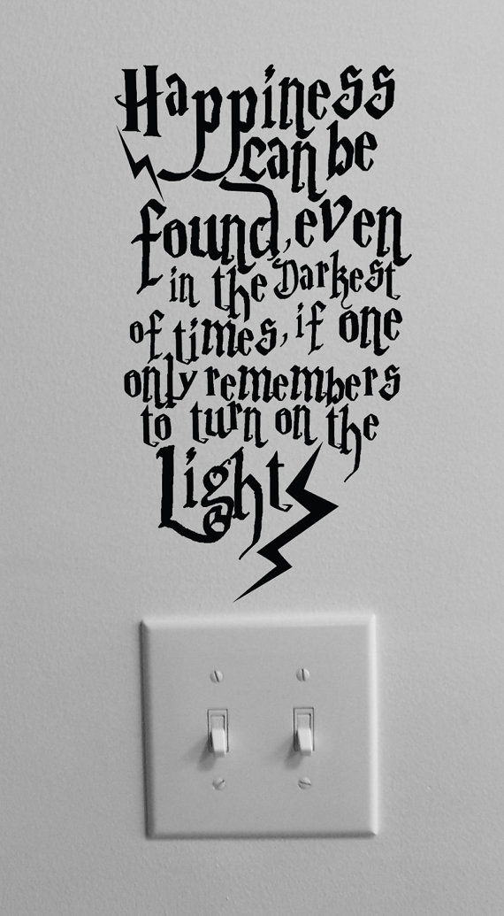 Happiness can be found even in the darkest of times if one only remembers to turn on the lights