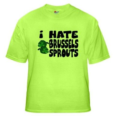 """This shirt makes me sad. But it came up when I searched """"Brussels sprouts humour."""""""