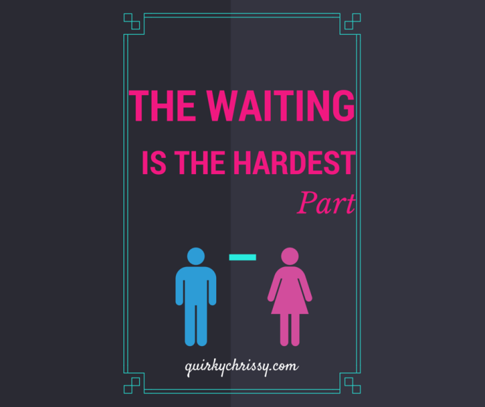 The Waiting is the Hardest Part