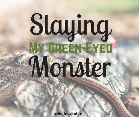 slaying my green eyed monster