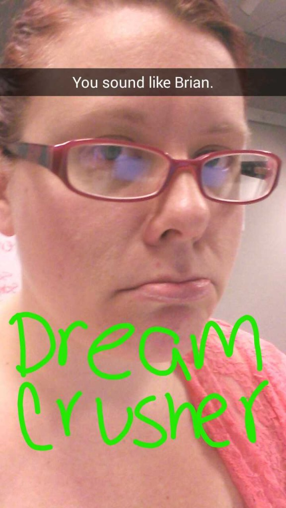 Sometimes Brian crushes dreams